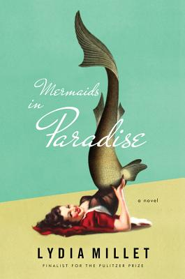 Lydia Millet Mermaids in Paradise